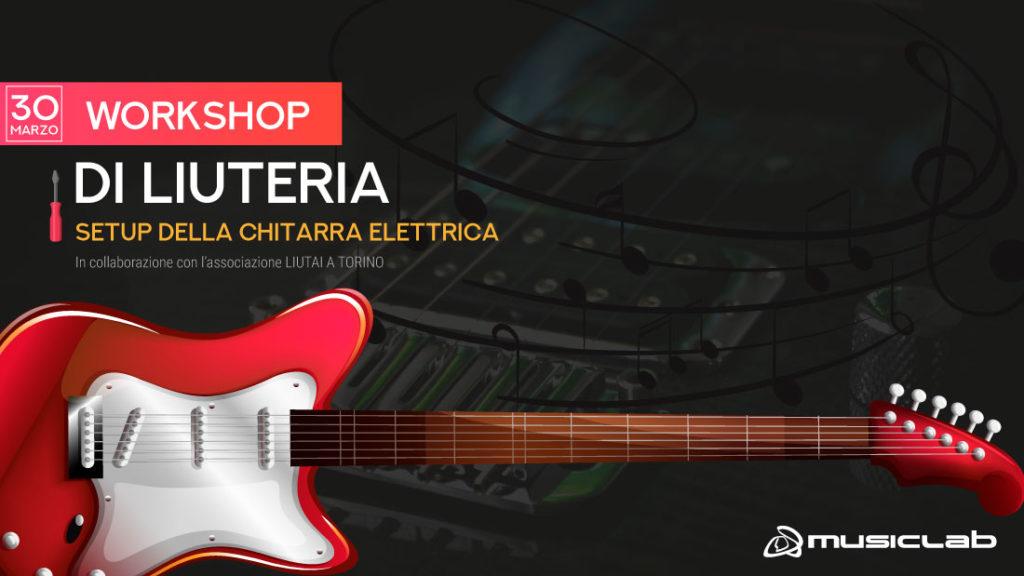 workshop di liuteria sul setup della chitarra elettrica